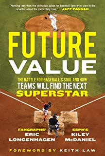 Future Value: The Battle for Baseball's Soul and How Teams Will Find the Next Superstar