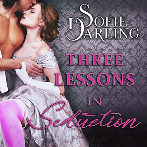 Three Lessons in Seduction Audiobook By Sofie Darling cover art