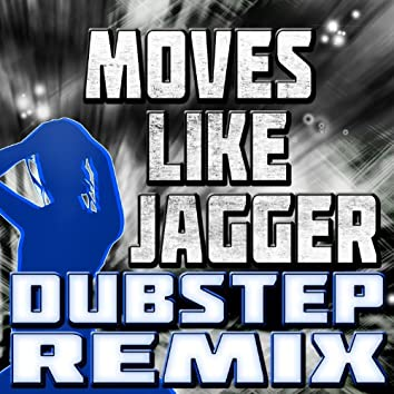 Moves Like Jagger (Dubstep Remix)