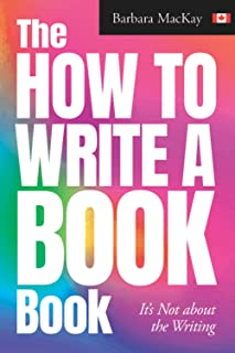 The HOW TO WRITE A BOOK Book: It's Not about the Writing