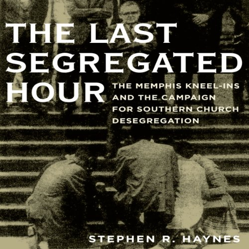 The Last Segregated Hour     The Memphis Kneel-Ins and the Campaign for Southern Church Desegregation              By:                                                                                                                                 Stephen R. Haynes                               Narrated by:                                                                                                                                 Alex Hyde-White                      Length: 13 hrs and 13 mins     4 ratings     Overall 4.8