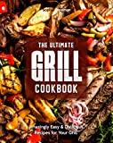 The Ultimate Grill Cookbook: Amazingly Easy & Delicious Recipes for...
