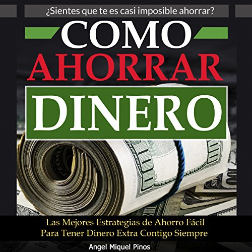 Como Ahorrar Dinero [How to Save Money] Audiobook By Angel Miguel Pinos cover art