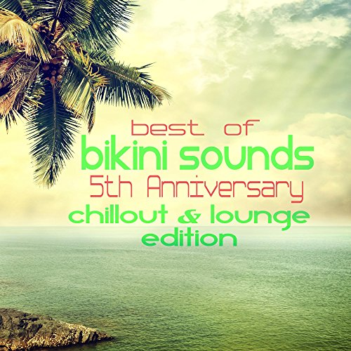 Best of Bikini Sounds - 5th Anniversary - Chillout & Lounge Edition