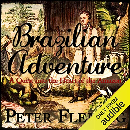Brazilian Adventure     A Quest into the Heart of the Amazon              By:                                                                                                                                 Peter Fleming                               Narrated by:                                                                                                                                 William Gaminara                      Length: 11 hrs and 4 mins     27 ratings     Overall 4.0
