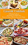 Casserole Cookbook: A Healthy Cookbook with 50 Amazing Whole Food Casserole Recipes That are Easy on...
