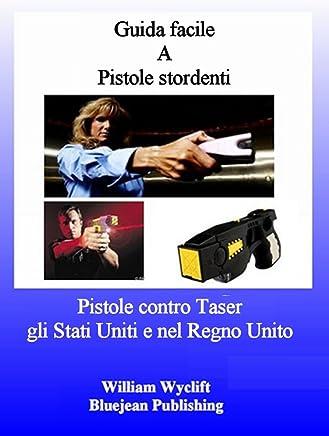 Guida facile A Pistole stordenti - Pistole contro Taser gli Stati Uniti e nel Regno Unito