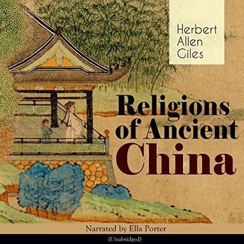 Religions of Ancient China                   By:                                                                                                                                 Herbert Allen Giles                               Narrated by:                                                                                                                                 Ella Porter                      Length: 1 hr and 21 mins     1 rating     Overall 4.0