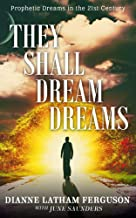 They Shall Dream Dreams: Prophetic Dreams in the 21st Century