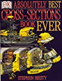 Stephen Biesty's Absolutely Best Cross Section Book Ever (Stephen Biesty's Cross-sections)