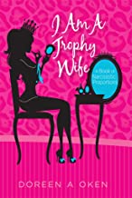 I Am A Trophy Wife :  A Book of Narcissistic Proportions