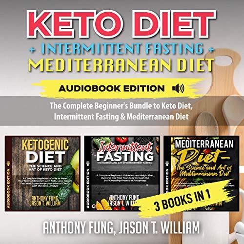 Keto Diet + Intermittent Fasting + Mediterranean Diet: 3 Books in 1 cover art