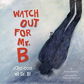 Watch Out for Mr. B / Ojo Con El Sr. B: A bilingual children's book about adventure & the joy of reading