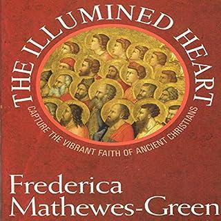 The Illumined Heart: Capture the Vibrant Faith of the Ancient Christians audiobook cover art
