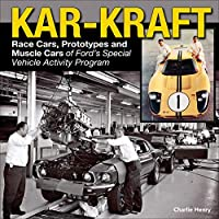 Kar Kraft: Race Cars, Prototypes and Muscle Cars of Ford's Specialty Vehicle Activity Program