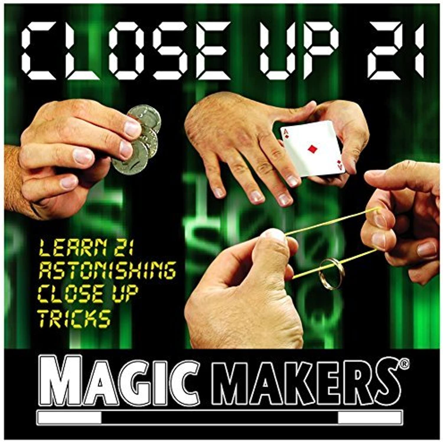 21 Amazing Closeup Magic Tricks That You Can Do Anywhere, Anytime by Magic Makers