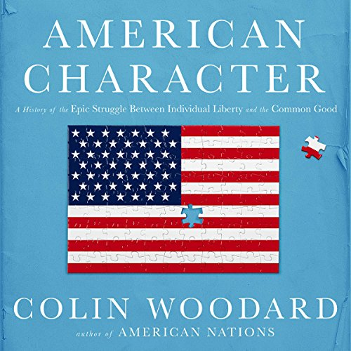 American Character     A History of the Epic Struggle Between Individual Liberty and the Common Good              By:                                                                                                                                 Colin Woodard                               Narrated by:                                                                                                                                 Jonathan Yen                      Length: 9 hrs and 59 mins     77 ratings     Overall 4.3
