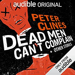 Dead Men Can't Complain and Other Stories                   By:                                                                                                                                 Peter Clines                               Narrated by:                                                                                                                                 Ralph Lister,                                                                                        Ray Porter                      Length: 4 hrs and 54 mins     1,416 ratings     Overall 4.5
