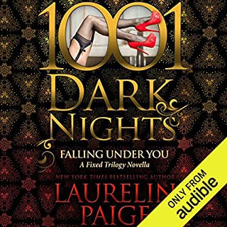Falling Under You     A Fixed Trilogy Novella - 1001 Dark Nights              Written by:                                                                                                                                 Laurelin Paige                               Narrated by:                                                                                                                                 Carly Robins                      Length: 3 hrs and 32 mins     Not rated yet     Overall 0.0