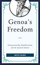 Genoa's Freedom: Entrepreneurship, Republicanism, and the Spanish Atlantic (Empires and Entanglements in the Early Modern World)