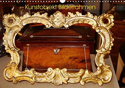 Kunstobjekt Bilderrahmen (Wandkalender 2019 DIN A3 quer): Kunst der Bilderrahmen (Monatskalender, 14 Seiten ) (CALVENDO Kunst)