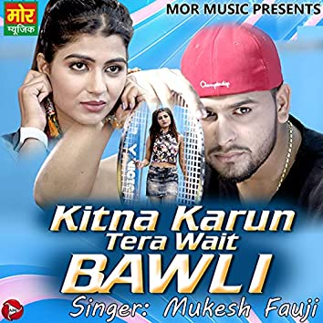 Kitna Karu Tera Wait Bawli - Single