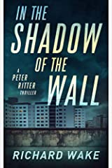 In the Shadow of the Wall (Peter Ritter thriller series Book 2) Kindle Edition