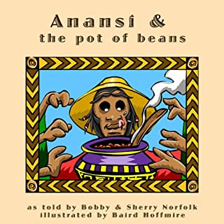 Anansi and the Pot of Beans                   By:                                                                                                                                 Bobby Norfolk,                                                                                        Sherry Norfolk                               Narrated by:                                                                                                                                 Bobby Norfolk                      Length: 7 mins     Not rated yet     Overall 0.0