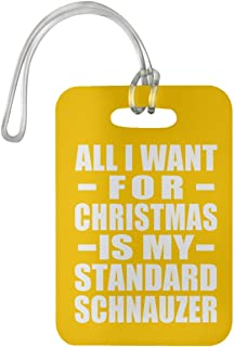 All I Want For Christmas Is My Standard Schnauzer - Luggage Tag Bag-gage Suitcase Tag Durable - Gift for Dog Pet Owner Lover Memorial Athletic Gold Birthday Anniversary Valentine's Day Easter
