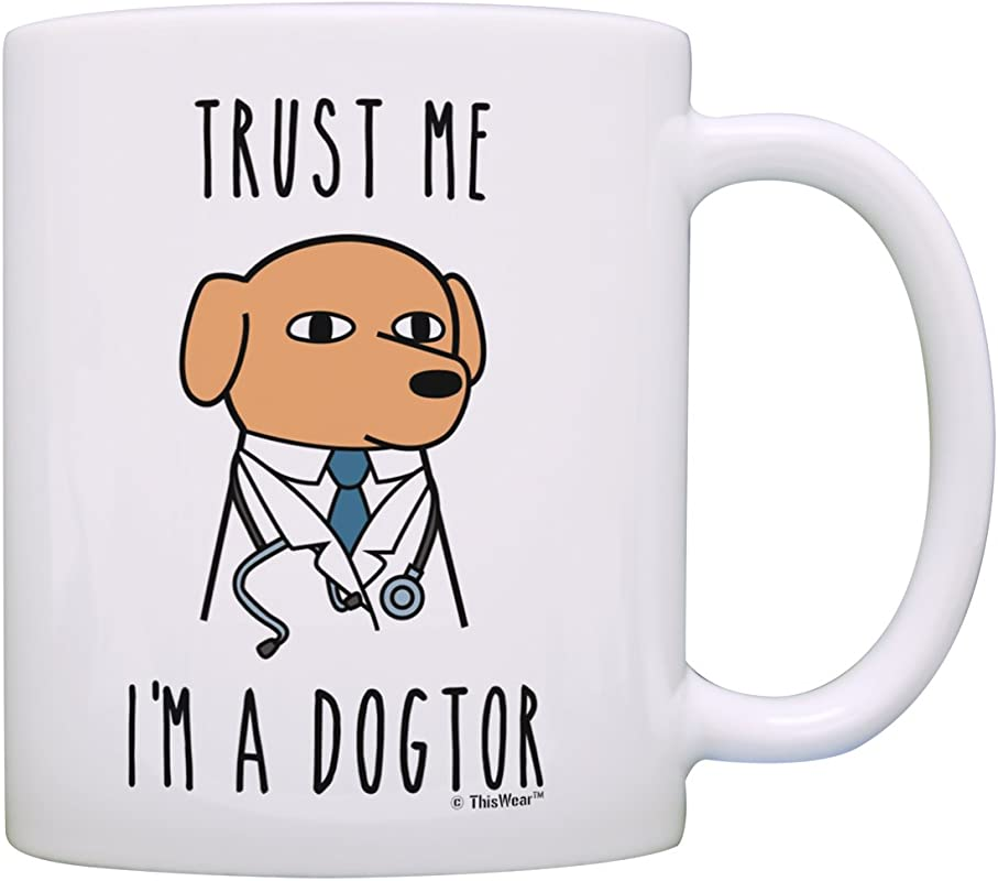 Veterinarian Gifts Trust Me I M A Dogtor Funny Dog Gifts Dog Owner Gifts Best Dog Gift Coffee Mug Tea Cup White