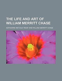 The Life and Art of William Merritt Chase