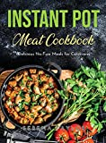 Instant Pot Meat Cookbook: Delicious No-Fuss Meals for Carnivores