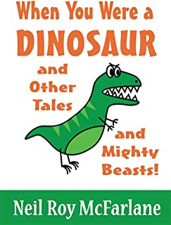When You Were a Dinosaur (and Other Tales and Mighty Beasts!): Funny Short Stories for Parents to Read to/with Children Ag...