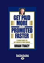 GET PAID MORE & PROMOTED FASTE: 21 Great Ways to Get Ahead in Your Career