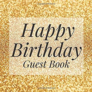 Happy Birthday Guest Book: Gold Glitter Sparkle Dust - Signing Celebration Guest Book w/ Photo Space Gift Log-Party Event ...