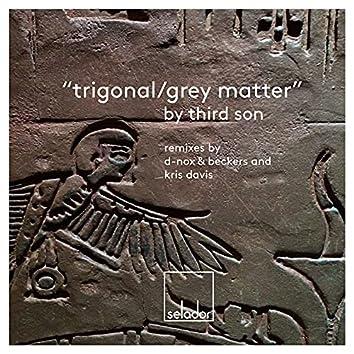 Trigonal / Grey Matter