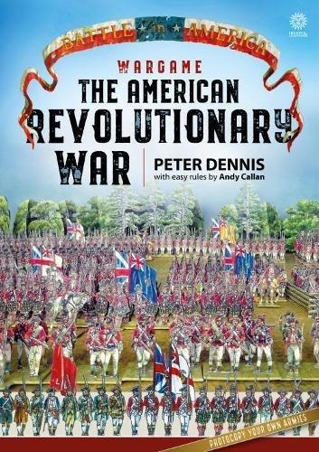 Dennis, P: Wargame: the American Revolutionary War (Battle in America)