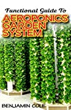 Functional Guide To Aeroponics Garden System: Comprehensible Guide To Setting up an effective Aeroponics Growing System for domestic use and commercially!