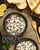 Ceviche: Taste the Magic of Ceviche with Delicious Ceviche Recipes in an Easy Ceviche Cookbook (2nd Edition)