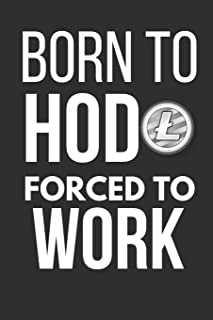 Born To Hodl Forced To Work: Funny Litecoin LTC Small Notebook / Journal