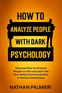How To Analyze People with Dark Psychology: Discover How to Analyze People on Site and Learn the Non Verbal Communication ...