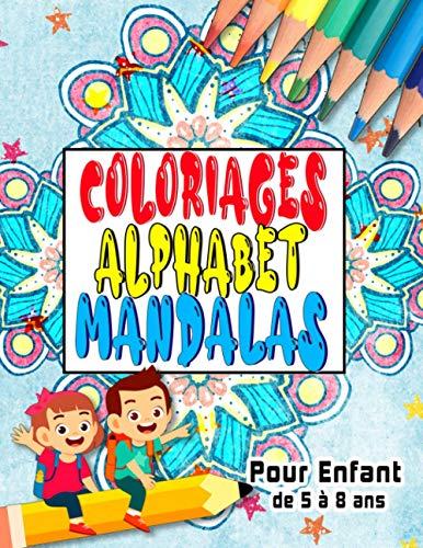 Coloriages Alphabet Mandalas - Pour Enfant de 5 à 8 ans:...