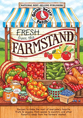 Fresh from the Farmstand: Recipes to Make the Most of Everyone's Favorite Fruits & Veggies From Apples to Zucchini, and Other Fresh Picked Farmers' Market Treats (Everyday Cookbook Collection) by [Gooseberry Patch]