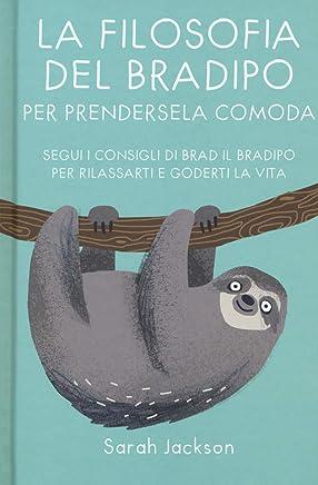La filosofia del bradipo per prendersela comoda. Segui i consigli di Brad il bradipo per rilassarti e goderti la vita