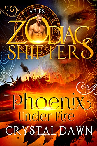 Book: Phoenix Under Fire - A Zodiac Shifters Paranormal Romance - Aries by Crystal Dawn
