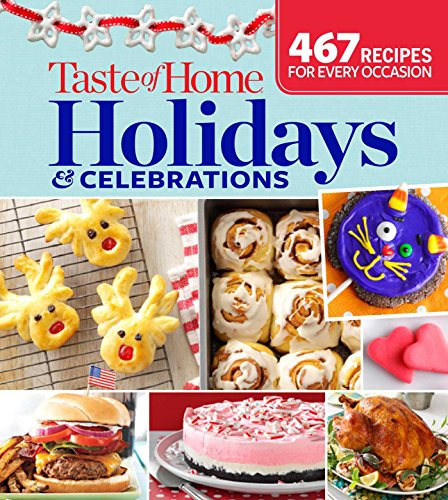 Compare Textbook Prices for Taste of Home Holidays & Celebrations: 467 Recipes For Every Occassion  ISBN 9781617654169 by Taste of Home, Taste of Home