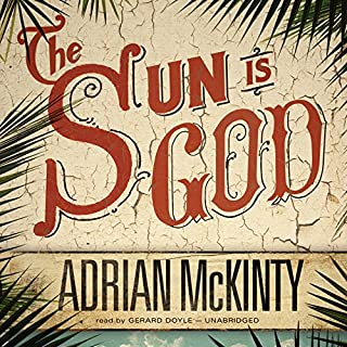 The Sun Is God                   By:                                                                                                                                 Adrian McKinty                               Narrated by:                                                                                                                                 Gerard Doyle                      Length: 7 hrs and 43 mins     458 ratings     Overall 3.6