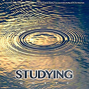 Studying Music: Ambient Music, Binaural Beats, Alpha Waves, Isochronic Tones and Rain Sounds For Studying, Focus, Concentration, Reading and The Best Study Music
