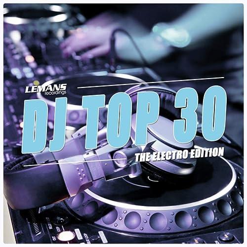 DJ Top 30 - Electro Edition [Explicit] de Various artists en ...