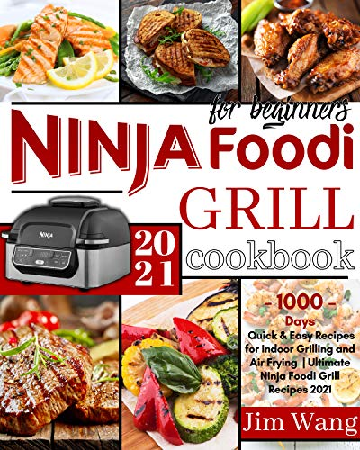 Ninja Foodi Grill Cookbook For Beginners: 1000-Days Quick & Easy Recipes for Indoor Grilling and Air Frying | Ultimate Ninja Foodi Grill Recipes 2021 (English Edition)